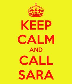 Poster: KEEP CALM AND CALL SARA