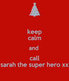 Poster: keep calm and  call sarah the super hero xx