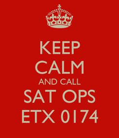Poster: KEEP CALM AND CALL SAT OPS ETX 0174