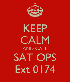 Poster: KEEP CALM AND CALL SAT OPS Ext 0174