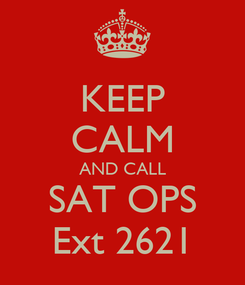 Poster: KEEP CALM AND CALL SAT OPS Ext 2621