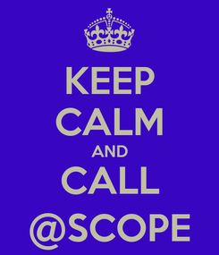 Poster: KEEP CALM AND CALL @SCOPE
