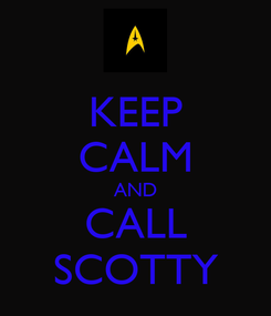 Poster: KEEP CALM AND CALL SCOTTY