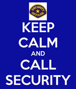 Poster: KEEP CALM AND CALL SECURITY