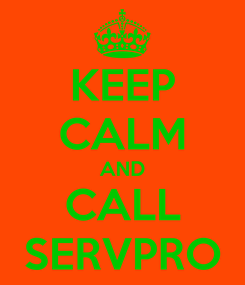 Poster: KEEP CALM AND CALL SERVPRO