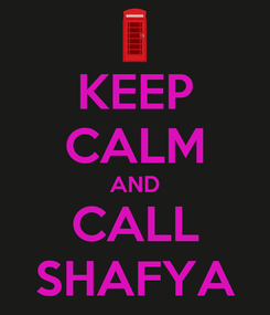 Poster: KEEP CALM AND CALL SHAFYA