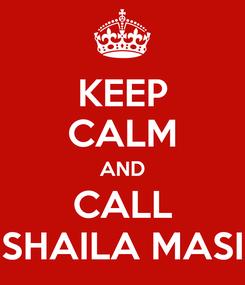 Poster: KEEP CALM AND CALL SHAILA MASI