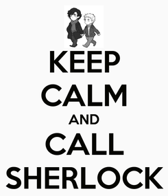 Poster: KEEP CALM AND CALL SHERLOCK