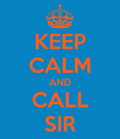 Poster: KEEP CALM AND CALL SIR