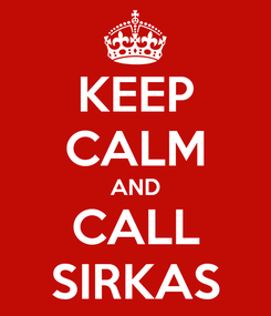 Poster: KEEP CALM AND CALL SIRKAS