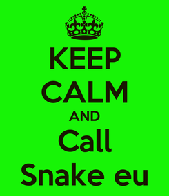 Poster: KEEP CALM AND Call Snake eu