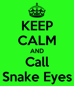 Poster: KEEP CALM AND Call Snake Eyes
