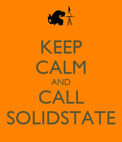Poster: KEEP CALM AND CALL SOLIDSTATE