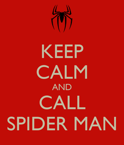 Poster: KEEP CALM AND CALL SPIDER MAN