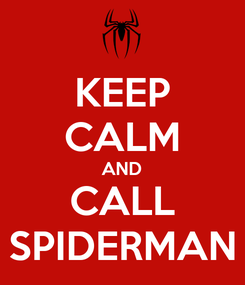 Poster: KEEP CALM AND CALL SPIDERMAN