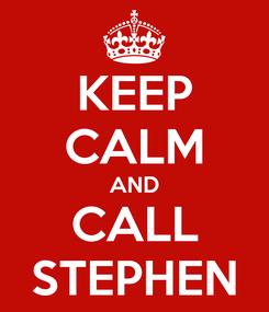 Poster: KEEP CALM AND CALL STEPHEN