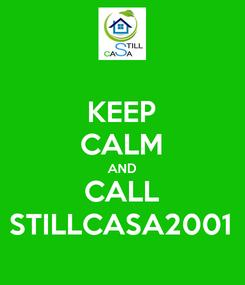 Poster: KEEP CALM AND CALL STILLCASA2001