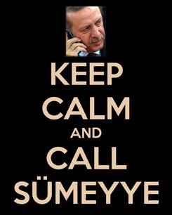 Poster: KEEP CALM AND CALL SÜMEYYE