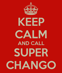 Poster: KEEP CALM AND CALL SUPER CHANGO