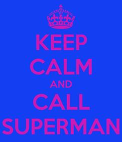 Poster: KEEP CALM AND CALL SUPERMAN
