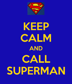 Poster: KEEP CALM AND CALL SUPERMAN
