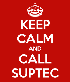 Poster: KEEP CALM AND CALL SUPTEC