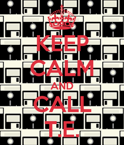Poster: KEEP CALM AND CALL T.E.