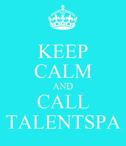 Poster: KEEP CALM AND CALL TALENTSPA