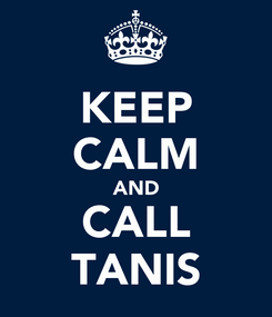 Poster: KEEP CALM AND CALL TANIS