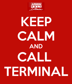 Poster: KEEP CALM AND CALL  TERMINAL