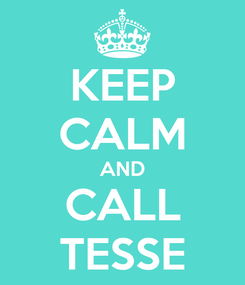 Poster: KEEP CALM AND CALL TESSE