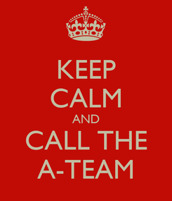 Poster: KEEP CALM AND CALL THE A-TEAM