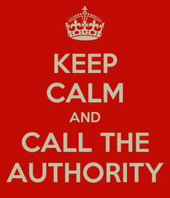 Poster: KEEP CALM AND CALL THE AUTHORITY