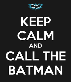 Poster: KEEP CALM AND CALL THE BATMAN