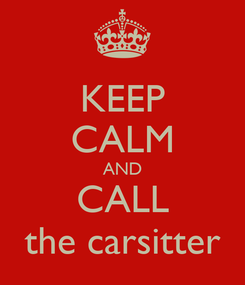 Poster: KEEP CALM AND CALL the carsitter