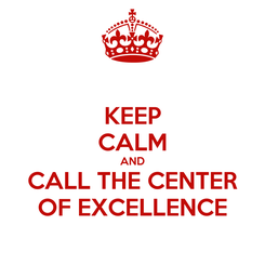 Poster: KEEP CALM AND CALL THE CENTER OF EXCELLENCE