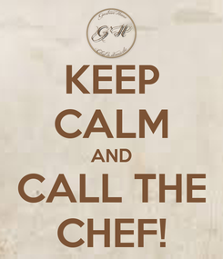Poster: KEEP CALM AND CALL THE CHEF!