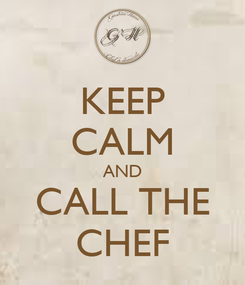 Poster: KEEP CALM AND CALL THE CHEF