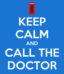 Poster: KEEP CALM AND CALL THE DOCTOR