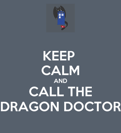 Poster: KEEP  CALM AND CALL THE DRAGON DOCTOR