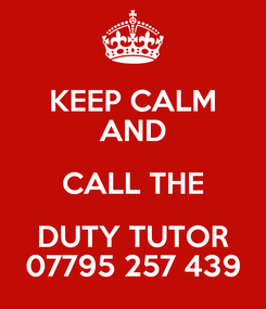 Poster: KEEP CALM AND CALL THE DUTY TUTOR 07795 257 439