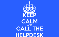 Poster: KEEP CALM AND CALL THE HELPDESK