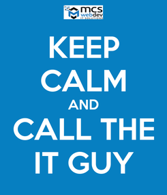 Poster: KEEP CALM AND CALL THE IT GUY