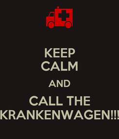 Poster: KEEP CALM AND CALL THE KRANKENWAGEN!!!