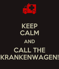 Poster: KEEP CALM AND CALL THE KRANKENWAGEN!