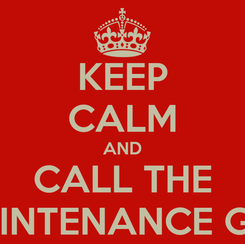 Poster: KEEP CALM AND CALL THE MAINTENANCE GUY