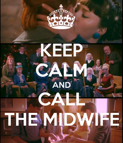 Poster: KEEP CALM AND CALL THE MIDWIFE