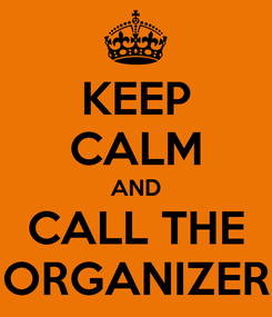 Poster: KEEP CALM AND CALL THE ORGANIZER