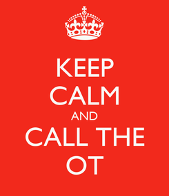 Poster: KEEP CALM AND CALL THE OT
