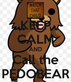Poster: KEEP CALM AND Call the PEDOBEAR